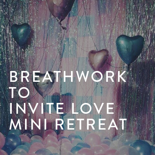 Saturday, August, 17th -- Breathwork to Invite Love Mini-Retreat