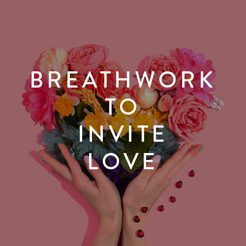 Friday, May 24th -- Breathwork to Invite Love