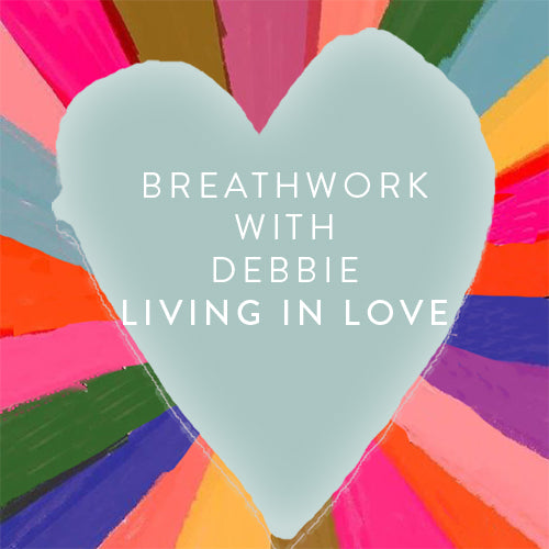 Friday, October 5th -- Breathwork with Debbie : Living in Love