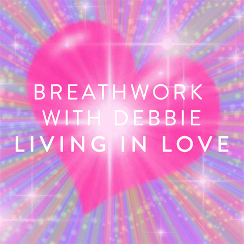 Friday, May 31st -- Breathwork with Debbie : Living in Love