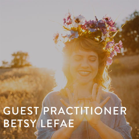 Guest Practitioner -- Betsy LeFae -- April 16th - 19th