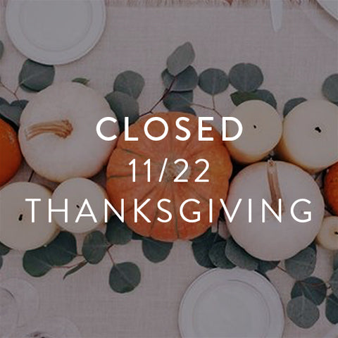 CLOSED- 11/22 -THANKSGIVING