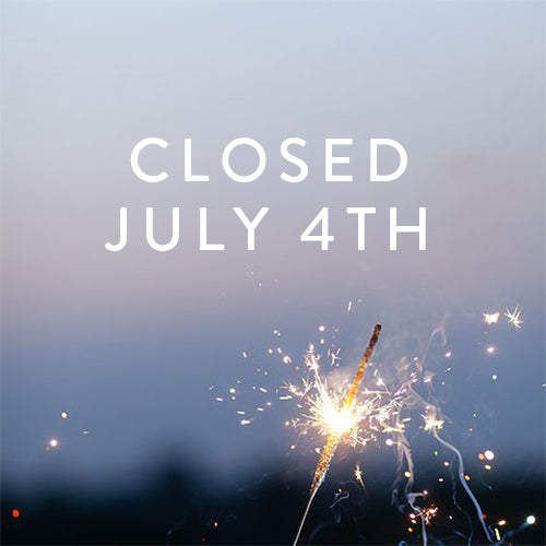 CLOSED - July 4th - INDEPENDENCE DAY