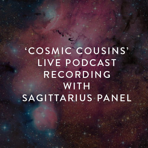 Tuesday, December 18th -- 'Cosmic Cousins' Live Podcast Recording w/ Sagittarius Panel