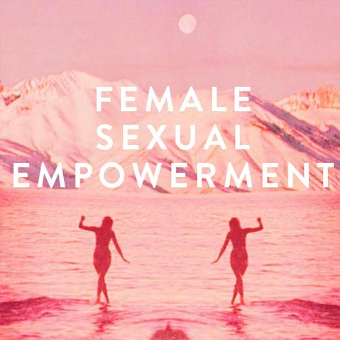 Wednesdays, January 9th-30th -- Female Sexual Empowerment