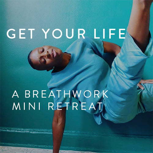 Sunday, August 5th -- GET YOUR LIFE : A Mini Breathwork Urban Retreat