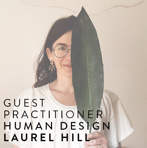 Guest Practitioner: Laurel Hill | Human Design -- June 22nd - June 30th
