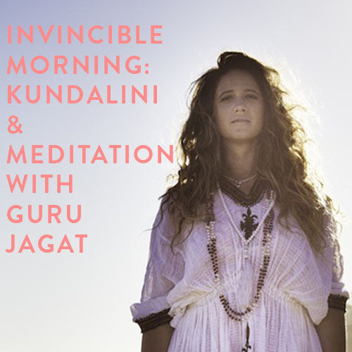 Wednesday, January 18th -- Invincible Morning: A Kundalini Yoga and Meditation Experience with Guru Jagat