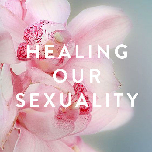 Wednesday, June 28th -- Healing Our Sexuality
