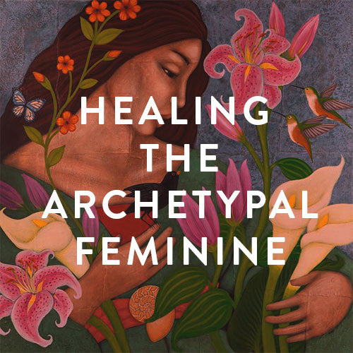 Thursday, May 11th -- Healing The Archetypal Feminine Within Us
