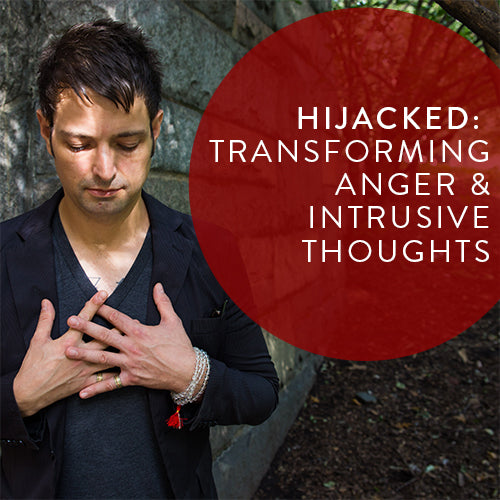 Wednesday, July 10th -- Hijacked: Transforming Anger and Intrusive Thoughts