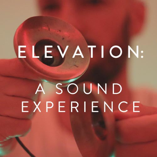 Saturday, November 3rd -- Elevation: A Sound Experience
