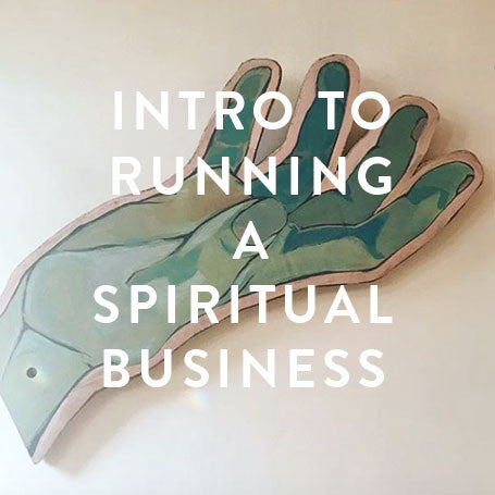 Wednesday August 30th -- Intro to Running A Spiritual Business