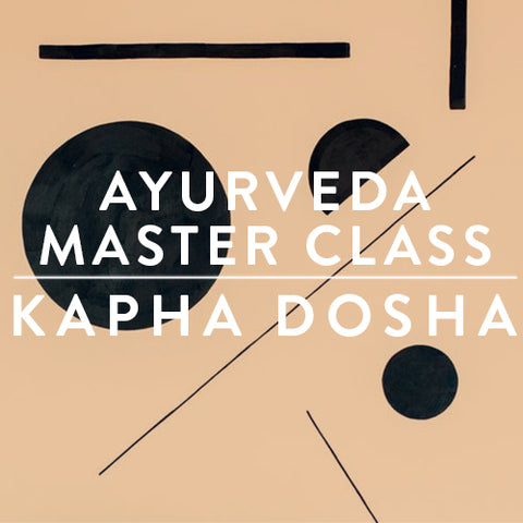 Tuesday, November 28th -- Ayurveda Master Class : KAPHA DOSHA