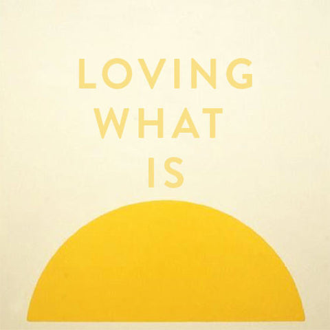 Sunday, October 1st -- Loving What Is : Awakening Your Wise Heart