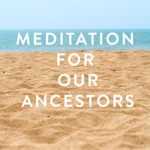Sunday, June 25th -- Meditation For Our Ancestors