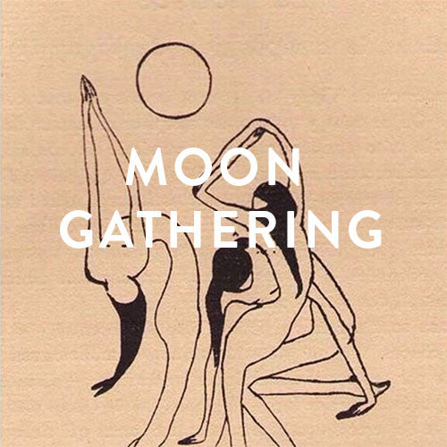 Thursday, August 1st -- Moon Gathering : Full Moon