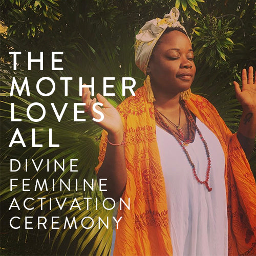 Sunday, May 12th -- THE MOTHER LOVES ALL: A Divine Feminine Activation Ceremony  X Jaguar Womban