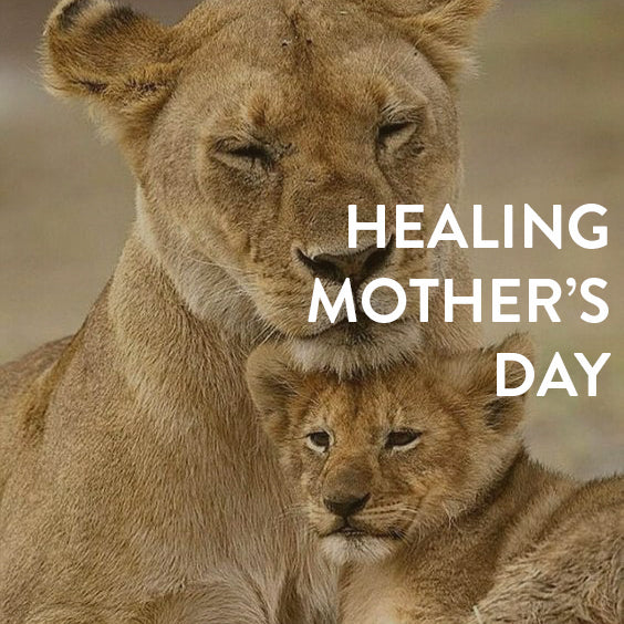 Saturday, May 12th-- Healing Mother's Day