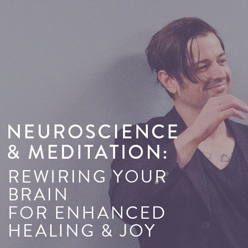 Wednesday, June 19th -- Neuroscience & Meditation: Rewiring Your Brain For Enhanced Healing & Joy