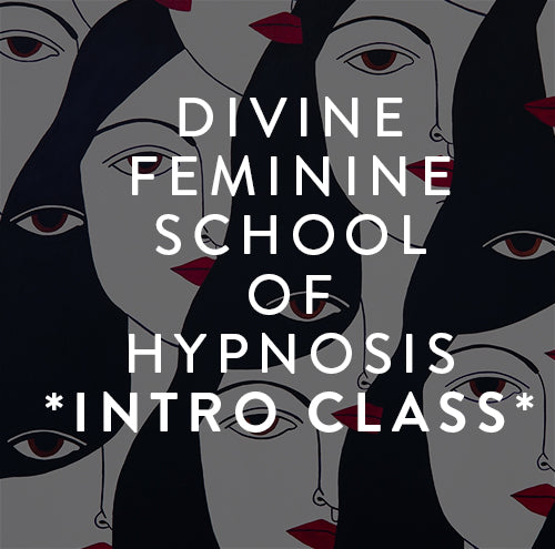 Sunday, August 4th -- The Divine Feminine School of Hypnosis: Intro Training