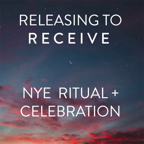 Monday, December 31st -- Releasing to Receive: NYE Ritual + Celebration