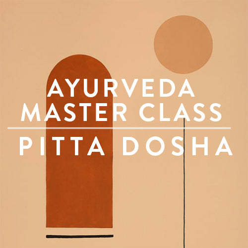 Tuesday, November 21st -- Ayurveda Master Class : PITTA DOSHA