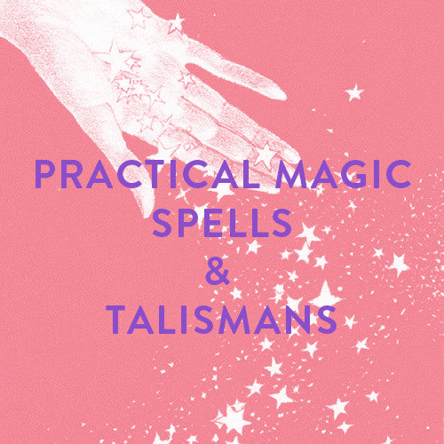 Sunday, July 9th -- Practical Magic : Spells & Talismans