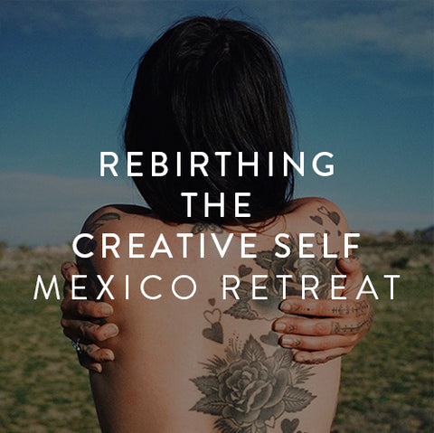 January 25th-30th -- Rebirthing the Creative Self Retreat