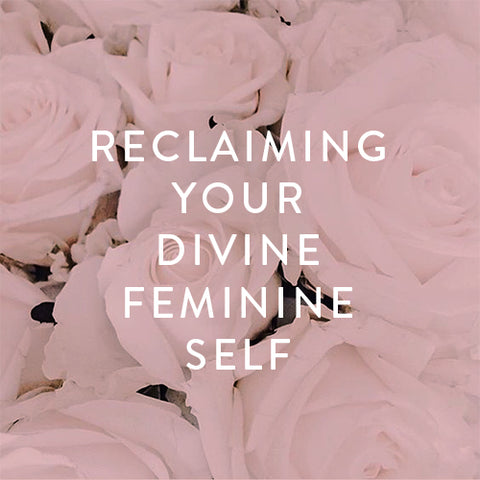 Saturday, May 11th -- Reclaiming Your Divine Feminine: Self-Care Rituals to Embody Your Higher Self