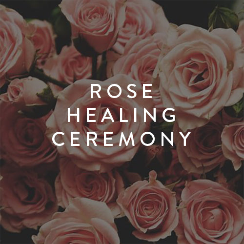 Saturday, July 13th -- Rose Healing Ceremony