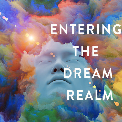 Tuesday, May 26th -- Entering the Dream Realm