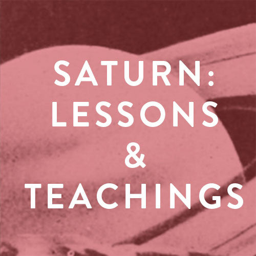 Wednesday, June 7th -- Saturn: Your Greatest Teacher & Hardest Lesson