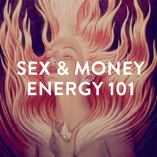 Sunday, October 29th -- Sex & Money : Energy 101
