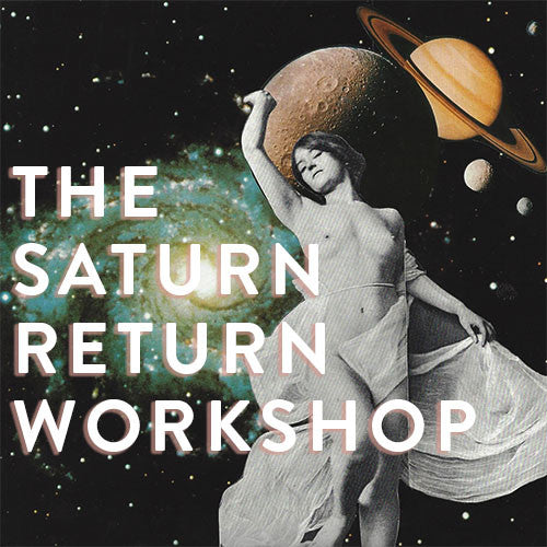 The Saturn Return Workshop : Your Cosmic Rite of Passage: An ONLINE Journey