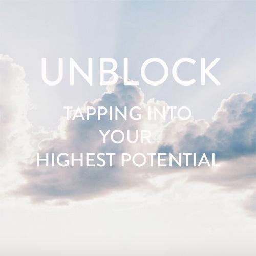 Saturday, July 28th --Unblock: Tapping into your Highest Potential