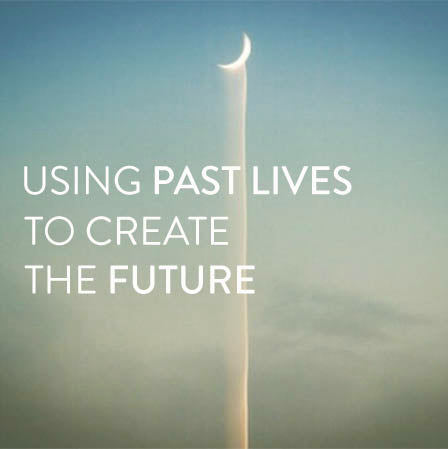 Thursday, May 16th -- Using Past Lives to Create the Future