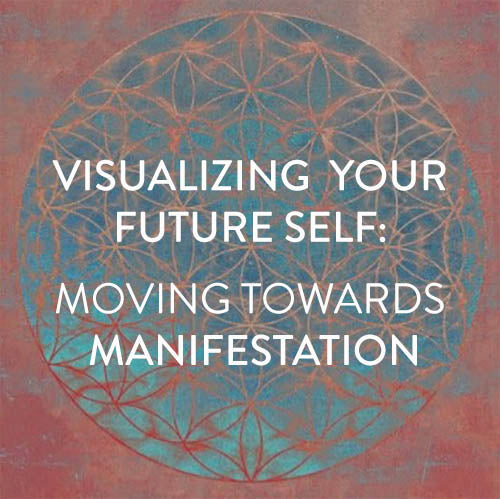 Sunday, October 28th -- Visualizing Your Future Self: Moving Towards Manifestation