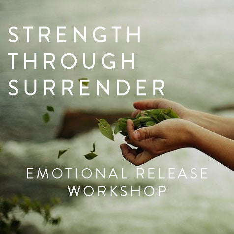 Sunday, November 18th -- Strength Through Surrender: Emotional Release Workshop