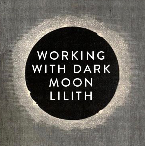 Tuesday, May 28th -- Working with the Dark Moon Lilith in your Natal Chart