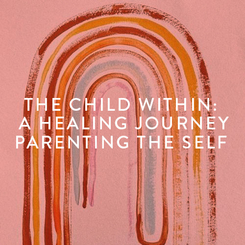 Thursday, June 20th -- The Child Within: A Healing Journey— Parenting the Self