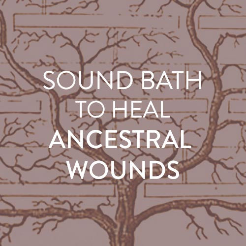 Sunday, November 18th -- Soundbath to Heal Ancestral Wounds