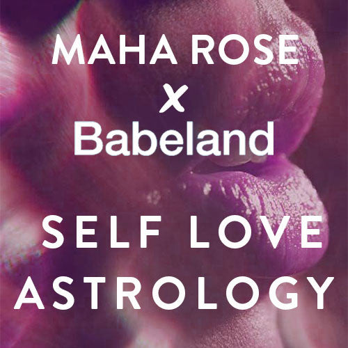 Sunday, February 12th : Babeland x Maha Rose Present: Self- Love Astrology