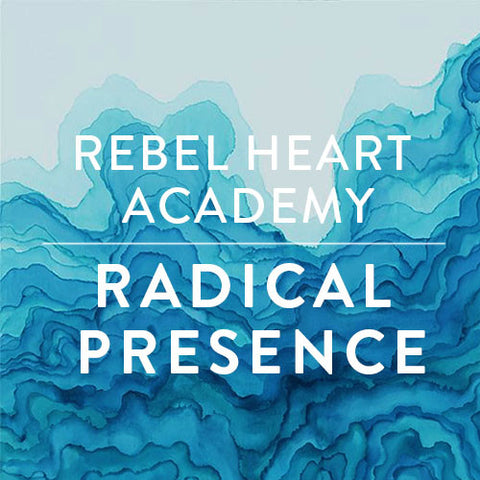 Wednesdays in September -- Rebel Heart Academy: Radical Presence