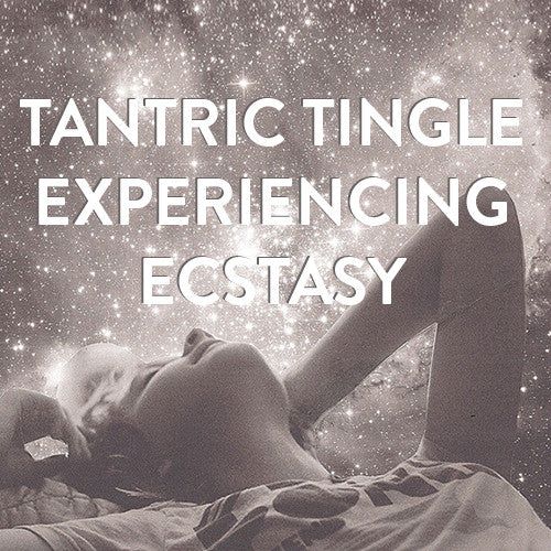 Saturday, April 15th -- Tantric Tingle: Experiencing Ecstasy