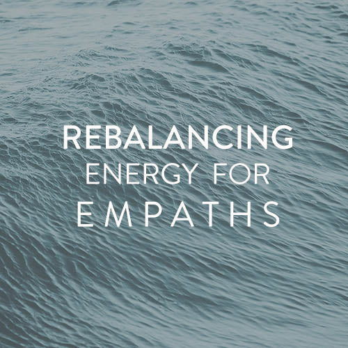 Thursday, October 25th -- Rebalancing Energy for Empaths
