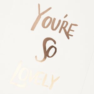 You're So Lovely Print (Sold Out)