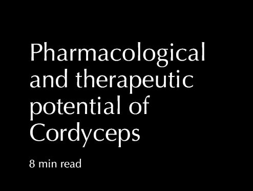 Pharmacological and therapeutic potential of Cordyceps