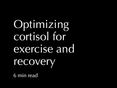 Optimizing cortisol for exercise and recovery