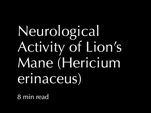Neurological Activity of Lion's Mane (Hericium erinaceus)